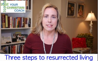 Three steps to living a resurrected life